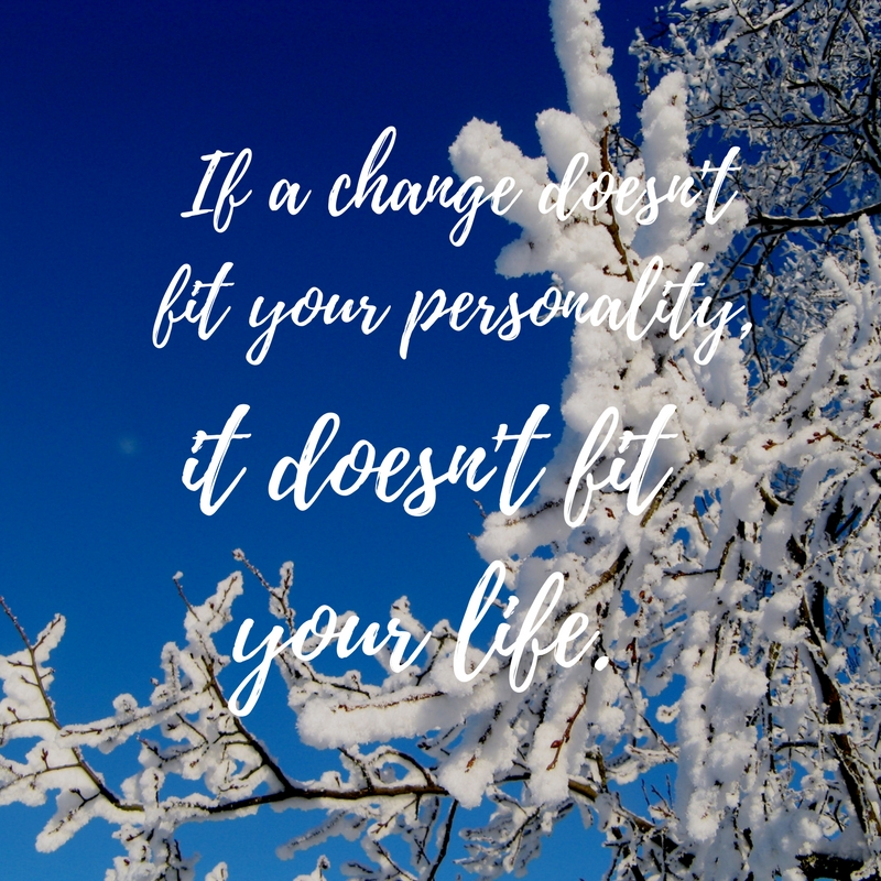 If a change doesn't fit your personality,