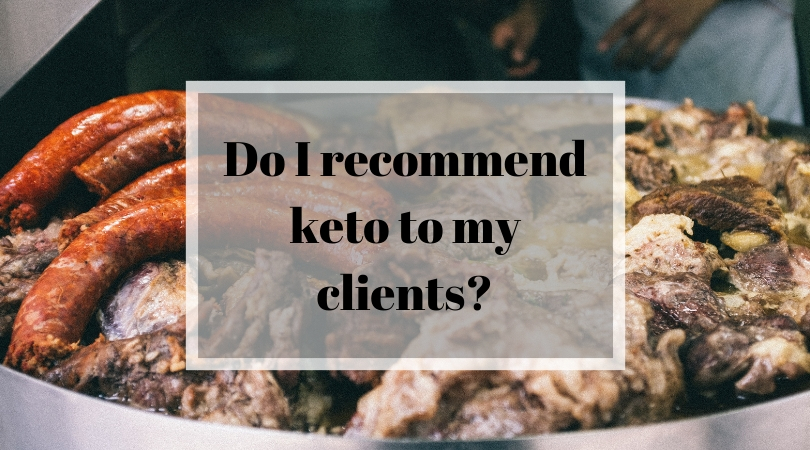 Do I recommend keto to my clients?