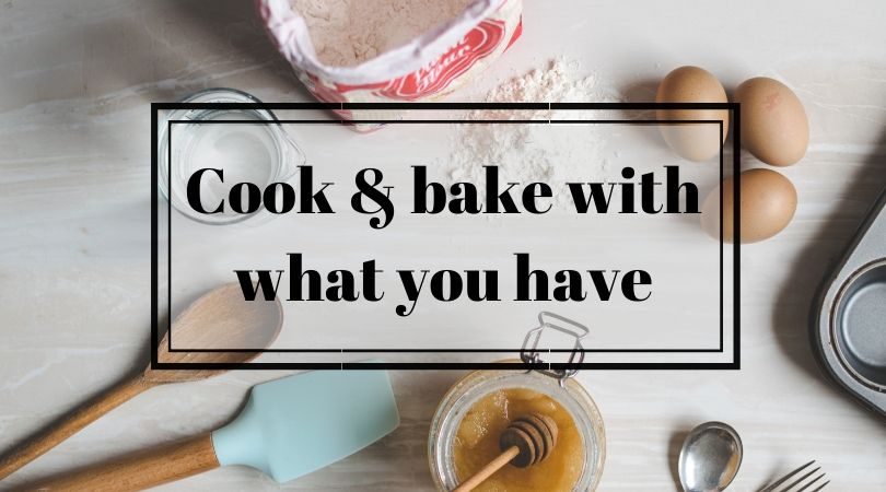Cook and bake with what you have
